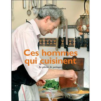 Ces Hommes Qui Cuisinent Broche Alex Miles Livre Tous Les Livres A La Fnac
