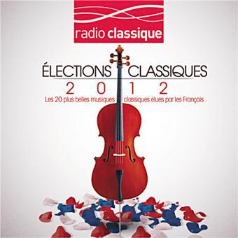 elections classiques 2012 radio classique compilation musique classique cd album achat. Black Bedroom Furniture Sets. Home Design Ideas