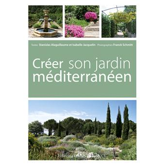 Créer son jardin méditerranéen - broché - Stanislas Alaguillaume ...