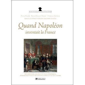 Quand napoleon inventait la france dictionnaire des institutions politiques admi
