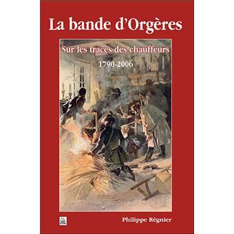 La bande d'Orgères. Sur les traces des chauffeurs 1790-2006 - Philippe Régnier