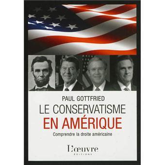 Le Conservatisme en Amérique. Comprendre la droite américaine - Paul Gottfried