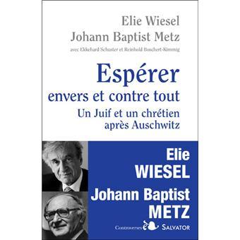 Espérer envers et contre tout : un Juif et un chrétien en dialogue après Auschwitz