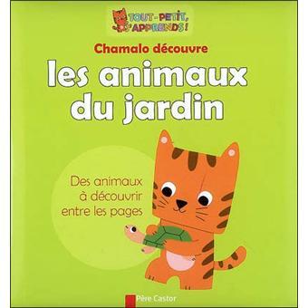 Chamalo d couvre les animaux du jardin cartonn marion billet achat livre fnac - Les animaux du jardin ...
