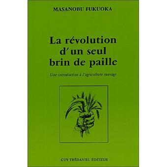 Vos lectures spirituelles du moment - Page 7 La-revolution-d-un-seul-brin-de-paille