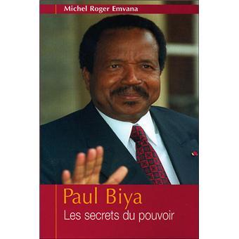 Paul Biya. Les secrets du pouvoir - Michel-Roger Emvana