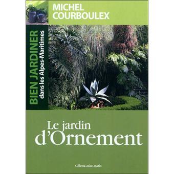 Bien jardiner dans les Alpes-Maritimes : le jardin d\'ornement ...