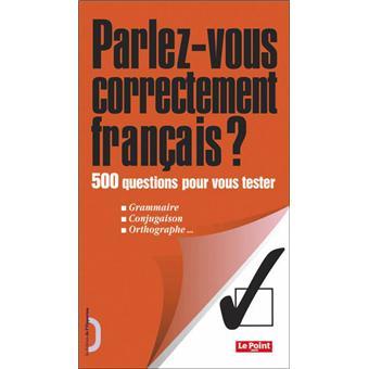 Parlez Vous Correctement Francais 500 Questions Pour Vous Tester