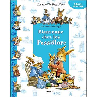 La Famille Passiflore Coloriages Avec Un Poster Bienvenue Chez Les Passiflore Loic Jouannigot Cartonne Achat Livre Fnac