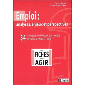 Emploi : analyses, enjeux et perspectives. 34 analyses synthétiques en matière de travail, d'emploi et de RH - Gabriel Vinogradoff,Thierry Brunet