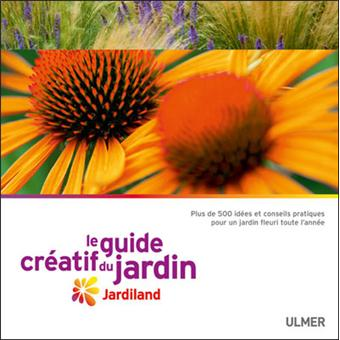Le Guide créatif du jardin. Jardiland - broché - Jardiland ...