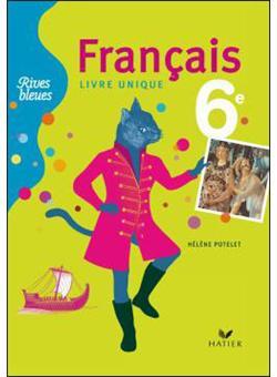 Rives Bleues Livre Unique De Francais 6e Ed 2009 Manuel De L Eleve