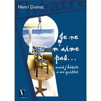 Je ne m'aime pas .... Mais j'hésite à me quitter - Henri Dumas