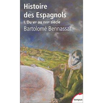 Histoire Des Espagnols T1 Du Vie Au Xviie Siecle Tome 1 Poche Bartolome Bennassar Achat Livre Fnac
