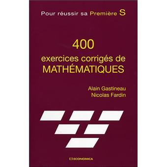 400 Exercices Corriges De Mathematiques Pour Reussir Sa 1ere S Broche Alain Gastineau Achat Livre Fnac