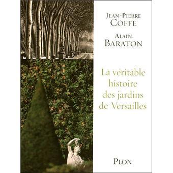 La v ritable histoire des jardins de versailles broch - Le jardin de versailles histoire des arts ...
