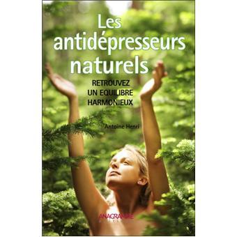 Les antidépresseurs naturels. Retrouvez un équilibre harmonieux - Antoine Henri
