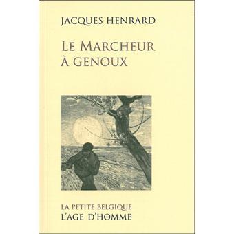 Le marcheur à genoux.Jacques Henrard
