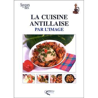 Cuisine antillaise par l 39 image cuisine des iles et des pays reli doyen og achat livre fnac - Livre de cuisine antillaise ...