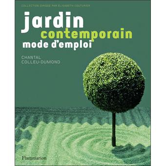 Jardin contemporain, mode d\'emploi - broché - Chantal Colleu-Dumond ...
