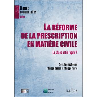 La réforme de la prescription en matière civile. Le chaos enfin régulé - 1ère édition