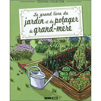 Le grand livre du jardin et du potager de grand m re - Effroyables jardins resume du livre ...
