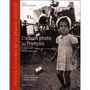 L Album Photos Des Francais De 1914 A Nos Jours