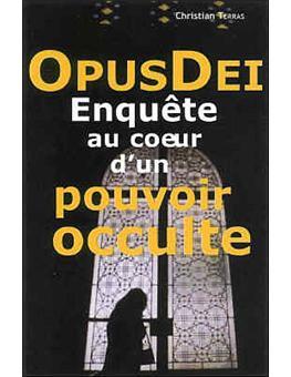 Opus dei, enquête au coeur d'un pouvoir occulte