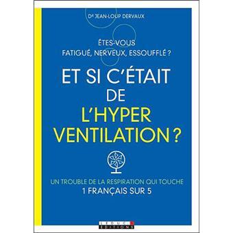 Fatigue Nerveux Essoufle Et Si C Etait De L Hyperventilation Etes Vous Fatigue Nerveux Essoufle Broche Dr Jean Loup Dervaux Achat Livre Fnac