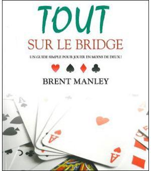 Tout sur le bridge - Un guide simple pour jouer en moins de deux !