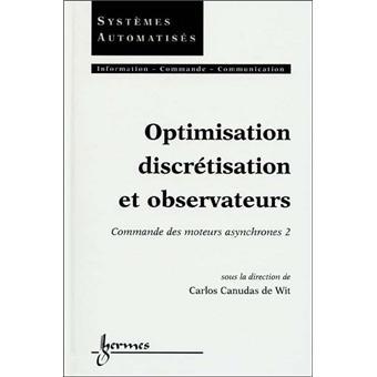 Commande des moteurs asynchrones. Tome 2, Optimisation, discrétisation et observateurs - De wit carlos Canudas
