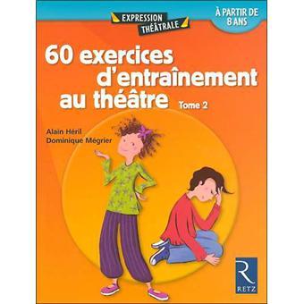 60 Exercices D Entrainement Au Theatre Tome 2 Tome 2 Broche Alain Heril Dominique Megrier Achat Livre Fnac