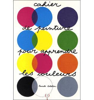 cahier de peinture pour apprendre les couleurs broch pascale estellon livre tous les. Black Bedroom Furniture Sets. Home Design Ideas