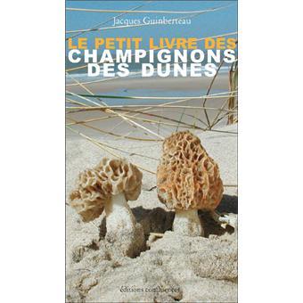 le petit livre des champignons des dunes broch jacques guinberteau livre tous les livres. Black Bedroom Furniture Sets. Home Design Ideas