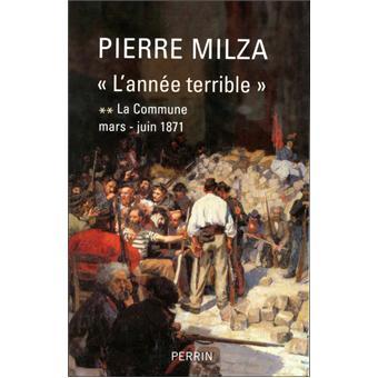 La Commune T2 L Annee Terrible Mars Juin 1871 La Guerre Franco Francaise Mars Juin 1871 Tome 2 Broche Pierre Milza Achat Livre Fnac