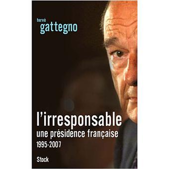 50 Sur L Irresponsable Une Presidence Francaise 1995 2007 Broche Herve Gattegno Achat Livre Fnac