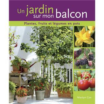 Un Jardin Sur Mon Balcon Plantes Fruits Et Legumes En Pots Plantes