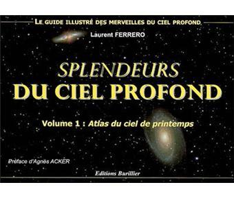 Splendeurs du ciel profond. Volume 1, Atlas du ciel de printemps - Laurent Ferrero