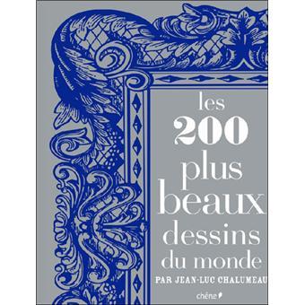 les 200 plus beaux dessins du monde reli jean luc chalumeau achat livre fnac. Black Bedroom Furniture Sets. Home Design Ideas