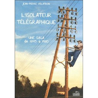 L'isolateur télégraphique, une saga de 1845 à 1980