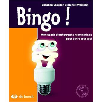 Bingo ! : mon coach d'orthographe grammaticale pour écrire tout seul