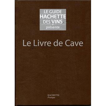 le livre de cave du guide hachette des vins reli. Black Bedroom Furniture Sets. Home Design Ideas