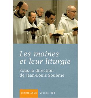 Les moines et leur liturgie - Jean-Louis Souletie