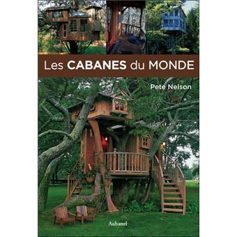 Cabane Du Monde les cabanes du monde - relié - peter nelson - achat livre   fnac
