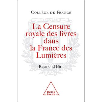 La censure royale des livres dans la France des Lumières - Raymond Francis Birn