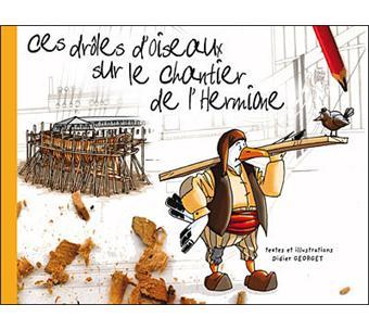 Ces drôles d'oiseaux sur le chantier de l'Hermione - broché - Didier  Georget - Achat Livre | fnac