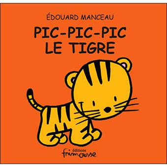 https://static.fnac-static.com/multimedia/FR/Images_Produits/FR/fnac.com/Visual_Principal_340/6/2/1/9782352410126/tsp20120925062539/Pic-pic-pic-le-tigre.jpg