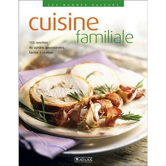 Cuisine Familiale 155 Recettes De Cuisine Gourmandes Faciles A
