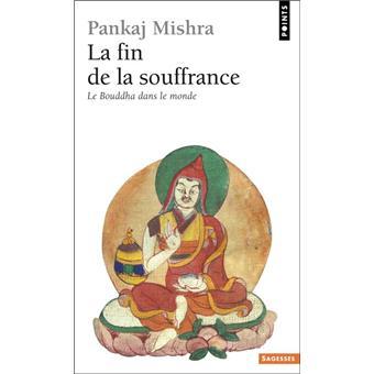 La Fin de la souffrance. Le Bouddha dans le monde