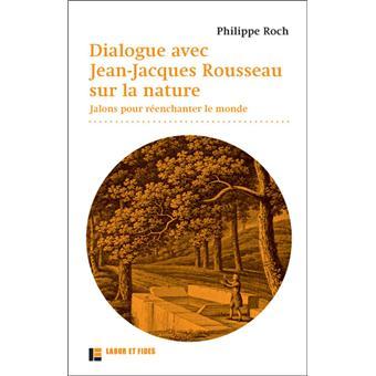 Dialogues avec jean jacques rousseau sur la nature jalons pour r enchanter le monde broch - Jardin sauvage st roch l achigan colombes ...